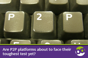 Are P2P platforms about to face their toughest test yet?