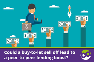 Could a buy-to-let sell off lead to a peer-to-peer (P2P) lending boost?