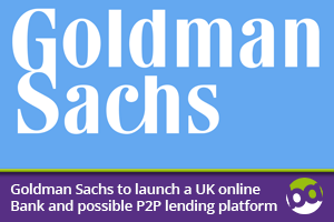 Goldman Sachs to launch a UK online Bank and possible P2P lending platform