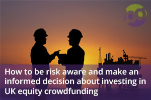 How to be risk aware and make an informed decision about investing in UK equity crowdfunding